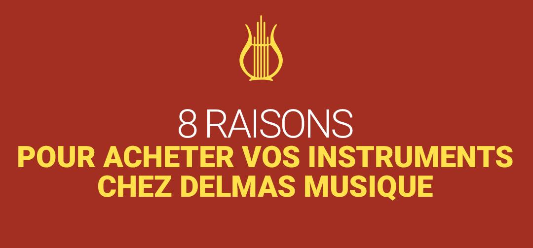 8 raisons d'acheter vos instruments chez Delmas Musique